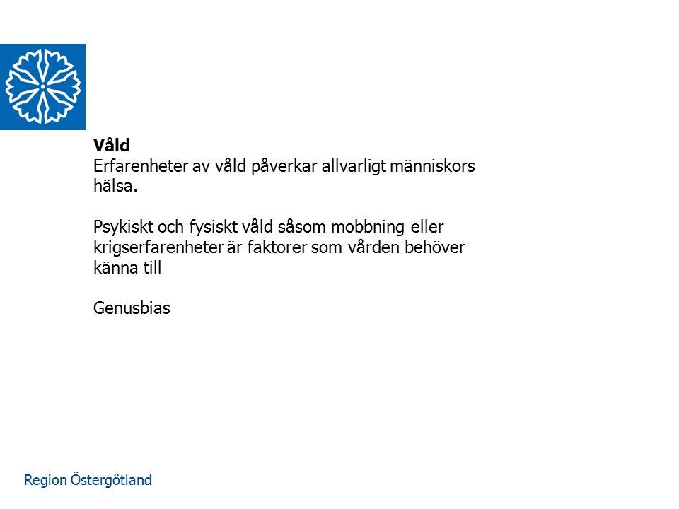 Region Östergötland Våld Erfarenheter av våld påverkar allvarligt människors hälsa. Psykiskt och fysiskt våld såsom mobbning eller krigserfarenheter ä