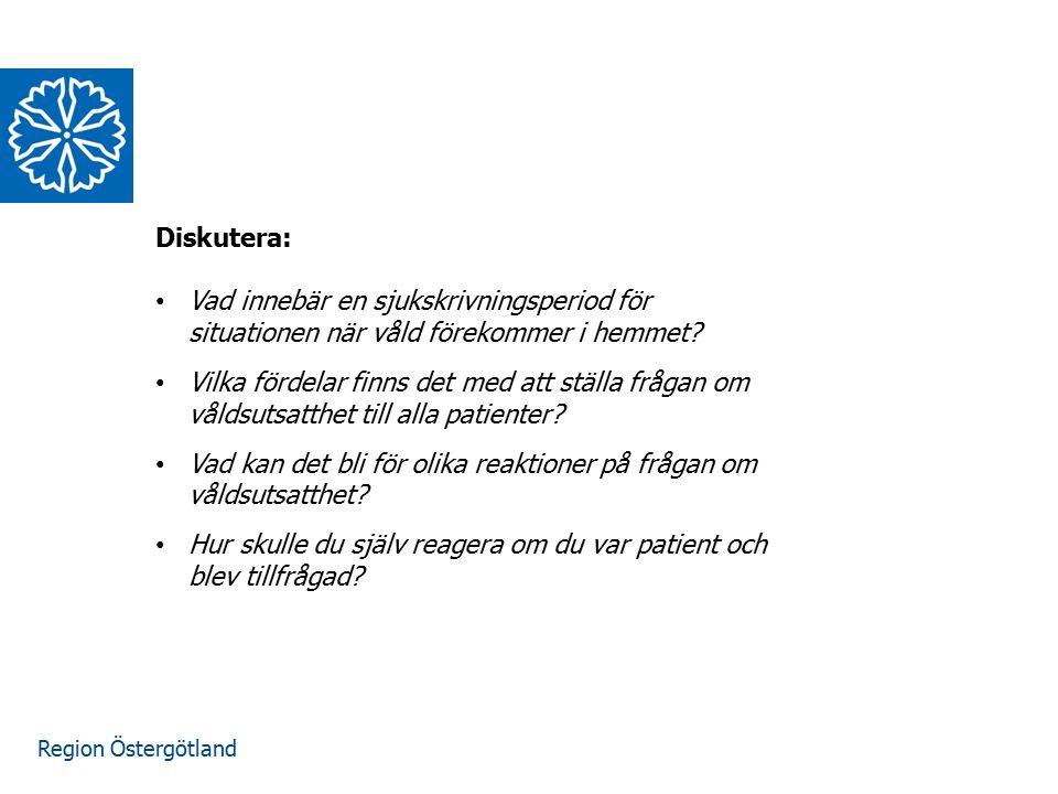 Region Östergötland Diskutera: Vad innebär en sjukskrivningsperiod för situationen när våld förekommer i hemmet? Vilka fördelar finns det med att stäl