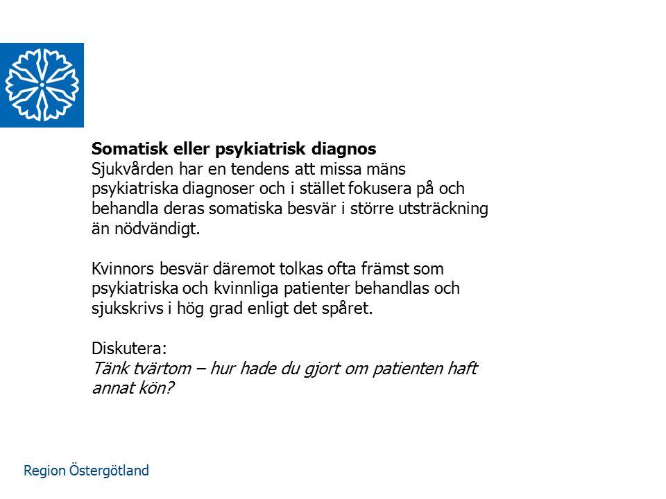 Region Östergötland Somatisk eller psykiatrisk diagnos Sjukvården har en tendens att missa mäns psykiatriska diagnoser och i stället fokusera på och b