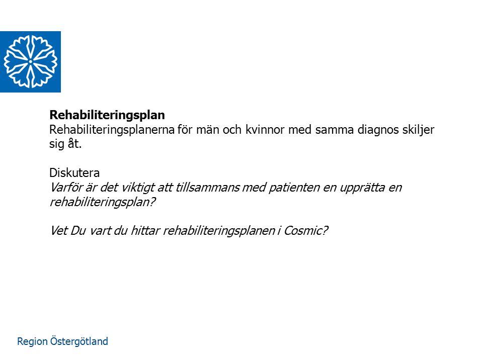 Region Östergötland Rehabiliteringsplan Rehabiliteringsplanerna för män och kvinnor med samma diagnos skiljer sig åt. Diskutera Varför är det viktigt
