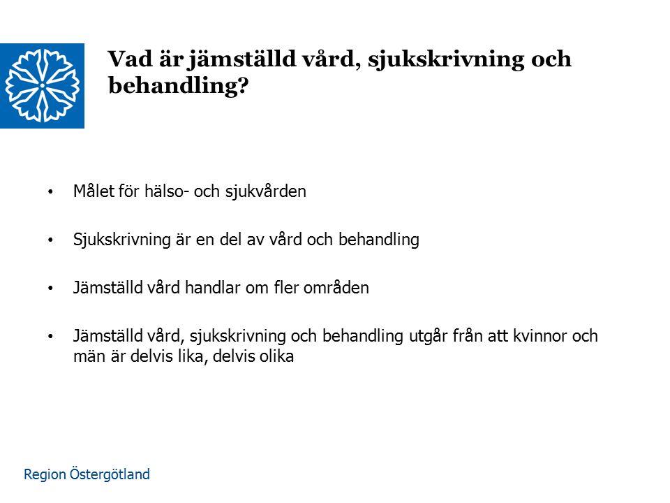 Region Östergötland Vad är jämställd vård, sjukskrivning och behandling? Målet för hälso- och sjukvården Sjukskrivning är en del av vård och behandlin