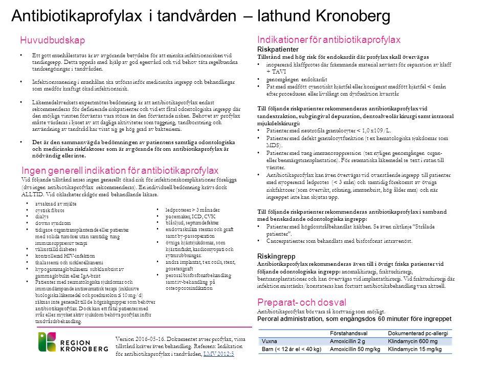 Antibiotikaprofylax i tandvården – lathund Kronoberg Huvudbudskap Ett gott munhålestatus är av avgörande betydelse för att minska infektionsrisken vid tandingrepp.