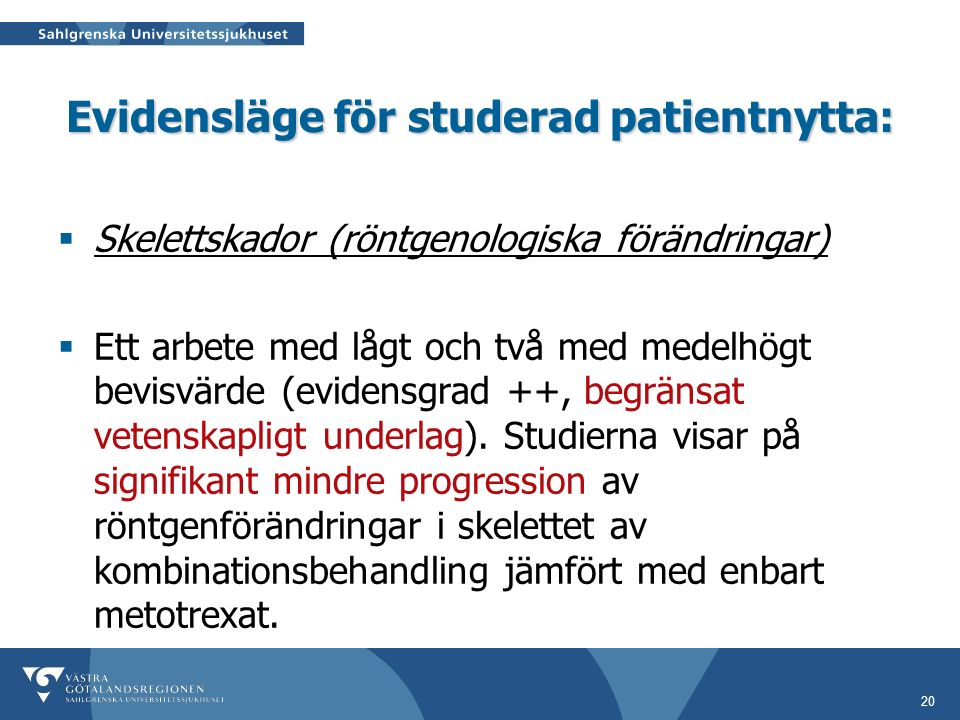 20 Evidensläge för studerad patientnytta:  Skelettskador (röntgenologiska förändringar)  Ett arbete med lågt och två med medelhögt bevisvärde (evidensgrad ++, begränsat vetenskapligt underlag).