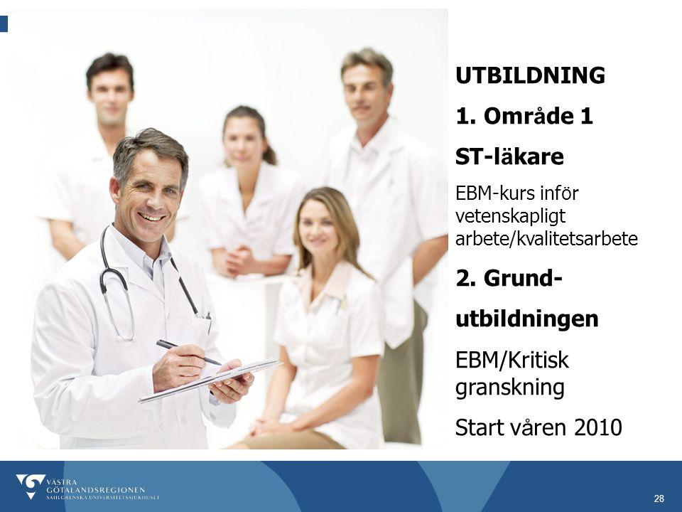 28 UTBILDNING 1. Omr å de 1 ST-l ä kare EBM-kurs inf ö r vetenskapligt arbete/kvalitetsarbete 2.