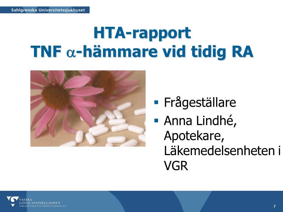 7 HTA-rapport TNF  -hämmare vid tidig RA  Frågeställare  Anna Lindhé, Apotekare, Läkemedelsenheten i VGR