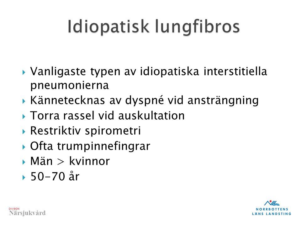 DIVISION Närsjukvård  Vanligaste typen av idiopatiska interstitiella pneumonierna  Kännetecknas av dyspné vid ansträngning  Torra rassel vid auskul