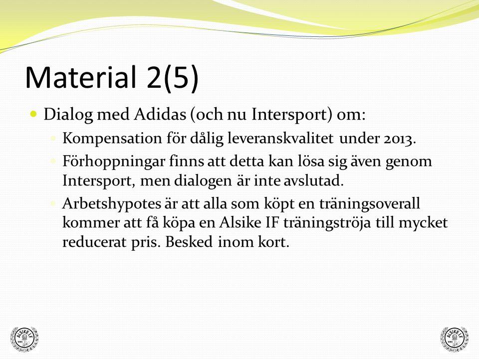 Dialog med Adidas (och nu Intersport) om: Kompensation för dålig leveranskvalitet under 2013. Förhoppningar finns att detta kan lösa sig även genom In