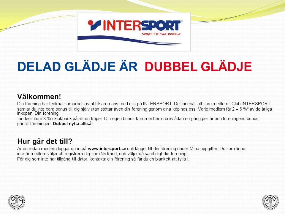 DELAD GLÄDJE ÄR DUBBEL GLÄDJE VILL DU VETA MER? Kontakta din lokala INTERSPORT-butik eller klubbsäljare (www.intersport.se) Välkommen! Din förening ha