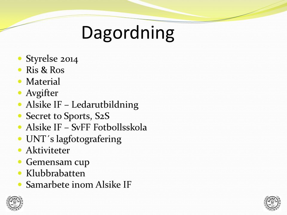 Dagordning Styrelse 2014 Ris & Ros Material Avgifter Alsike IF – Ledarutbildning Secret to Sports, S2S Alsike IF – SvFF Fotbollsskola UNT´s lagfotogra