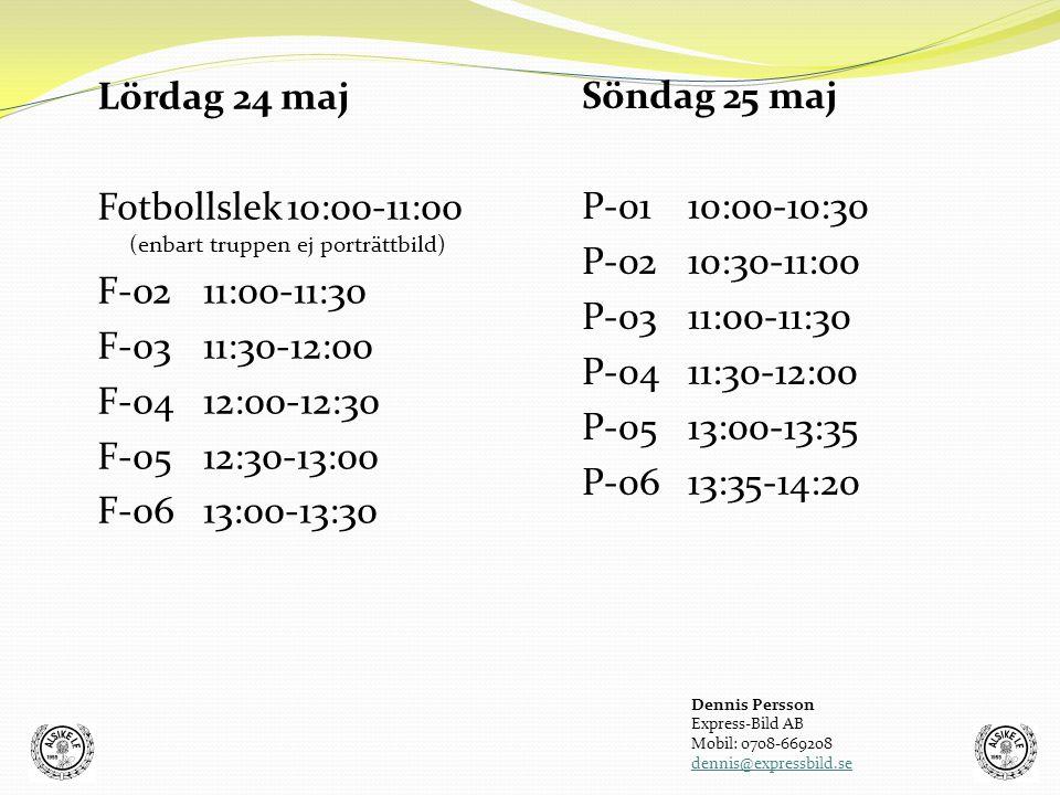 Lördag 24 maj Fotbollslek 10:00-11:00 (enbart truppen ej porträttbild) F-0211:00-11:30 F-0311:30-12:00 F-0412:00-12:30 F-0512:30-13:00 F-0613:00-13:30