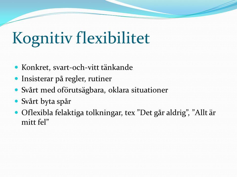 Kognitiv flexibilitet Konkret, svart-och-vitt tänkande Insisterar på regler, rutiner Svårt med oförutsägbara, oklara situationer Svårt byta spår Oflex