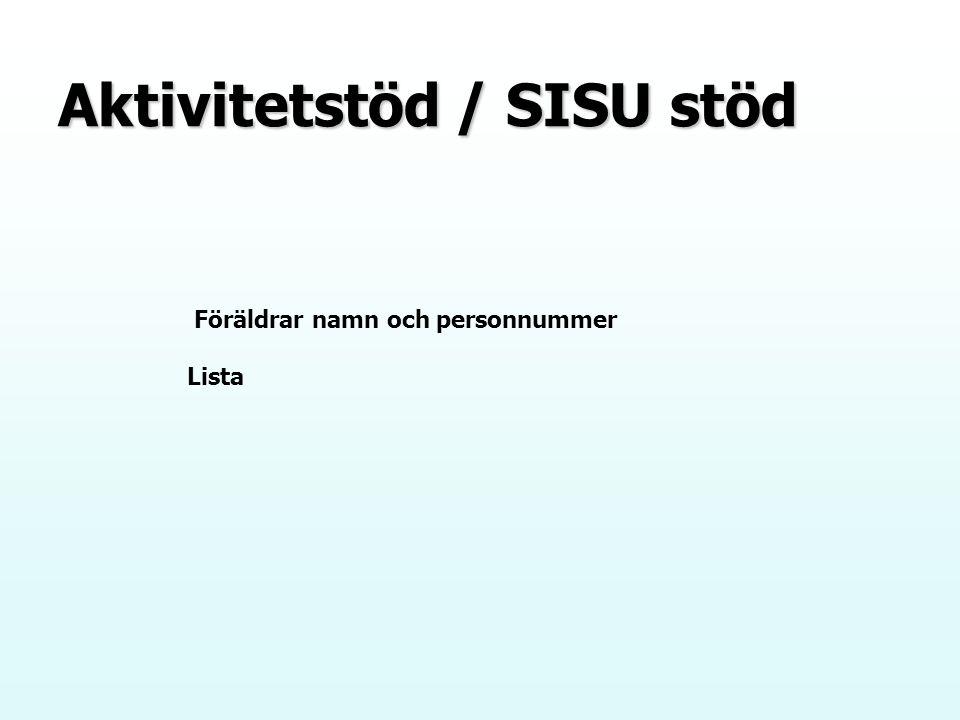 Aktivitetstöd / SISU stöd Föräldrar namn och personnummer Lista