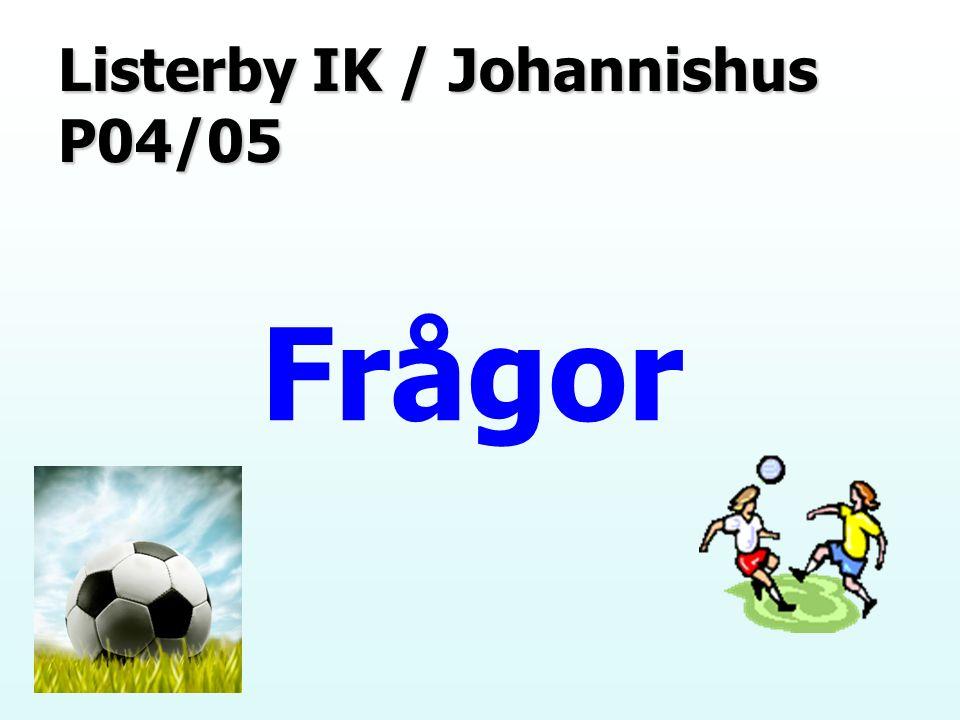 Listerby IK / Johannishus P04/05 Frågor