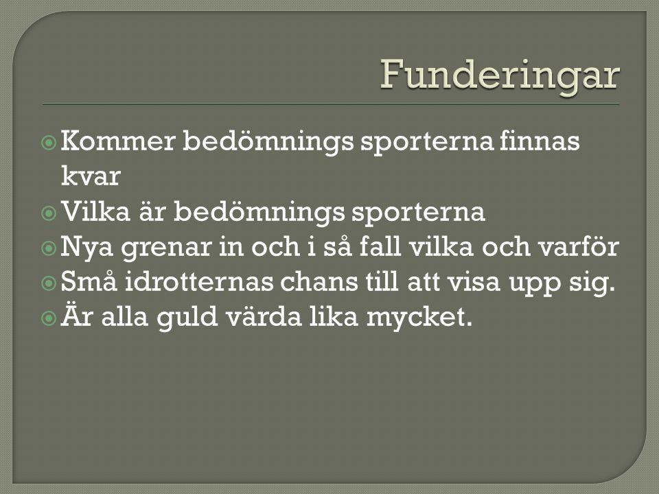  Kommer bedömnings sporterna finnas kvar  Vilka är bedömnings sporterna  Nya grenar in och i så fall vilka och varför  Små idrotternas chans till att visa upp sig.
