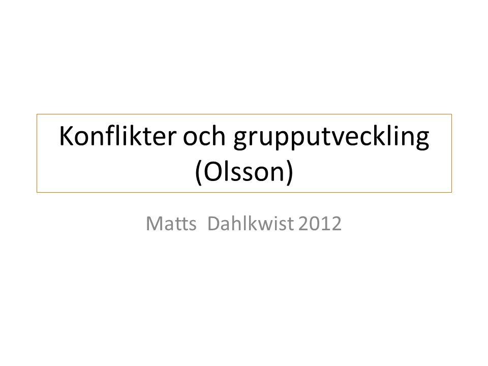 Konflikter och grupputveckling (Olsson) Matts Dahlkwist 2012