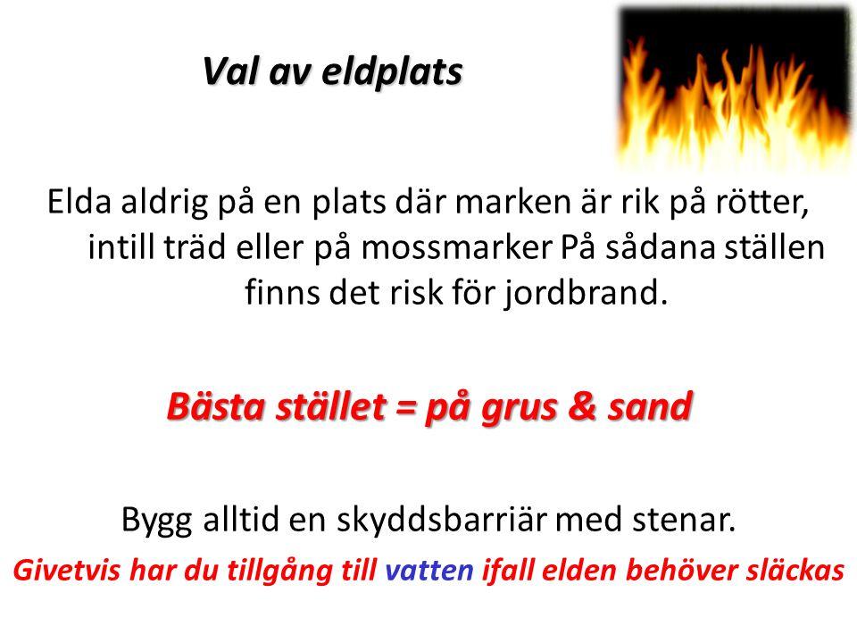 Att göra upp eld 1.Se till att ha alla saker du behöver intill dig, så du inte behöver lämna elden.
