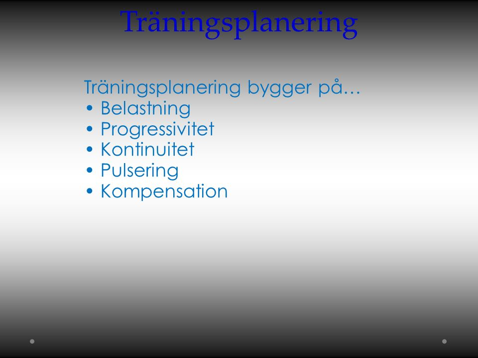 Träningsplanering Träningsplanering bygger på… Belastning Progressivitet Kontinuitet Pulsering Kompensation