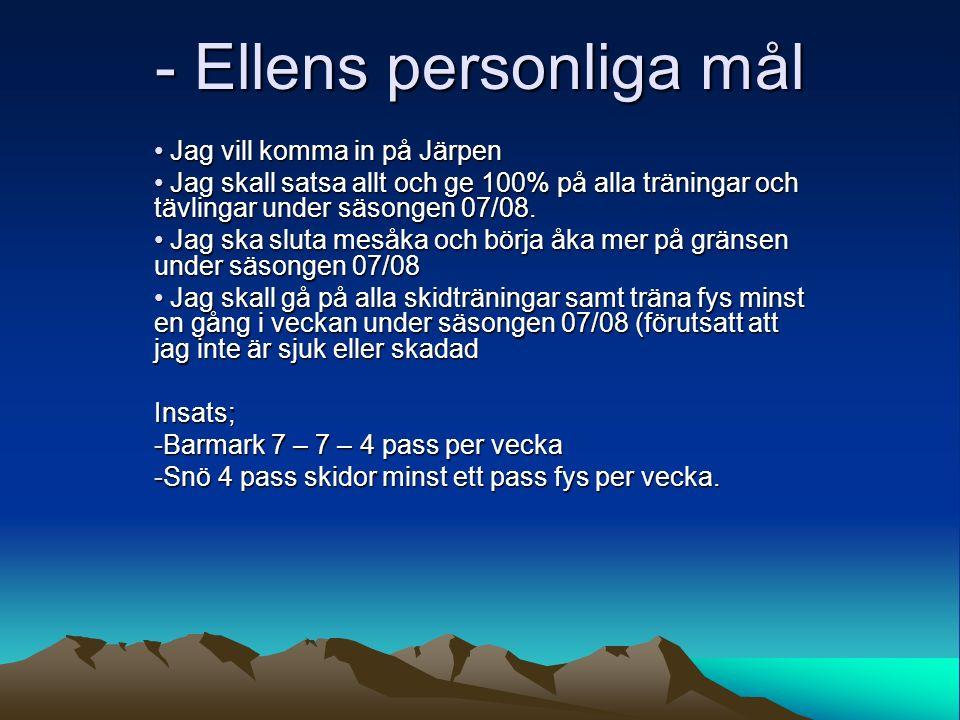 - Ellens personliga mål Jag vill komma in på Järpen Jag vill komma in på Järpen Jag skall satsa allt och ge 100% på alla träningar och tävlingar under