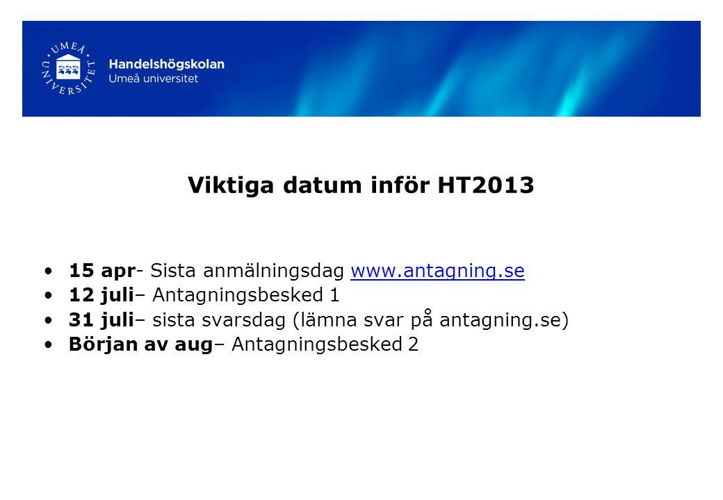 Viktiga datum inför HT2013 15 apr- Sista anmälningsdag www.antagning.sewww.antagning.se 12 juli– Antagningsbesked 1 31 juli– sista svarsdag (lämna svar på antagning.se) Början av aug– Antagningsbesked 2