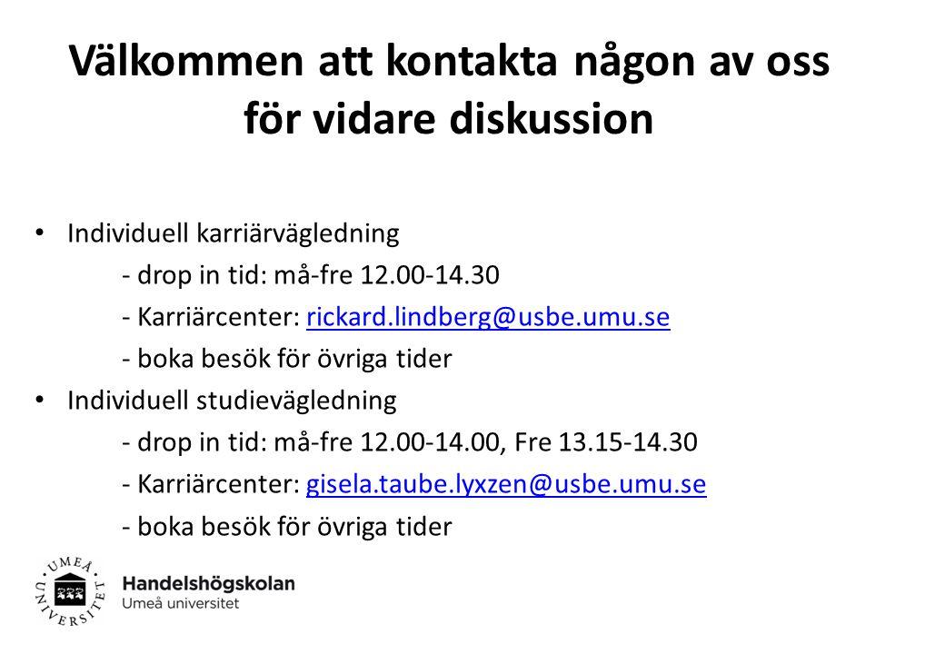 Välkommen att kontakta någon av oss för vidare diskussion Individuell karriärvägledning - drop in tid: må-fre 12.00-14.30 - Karriärcenter: rickard.lindberg@usbe.umu.serickard.lindberg@usbe.umu.se - boka besök för övriga tider Individuell studievägledning - drop in tid: må-fre 12.00-14.00, Fre 13.15-14.30 - Karriärcenter: gisela.taube.lyxzen@usbe.umu.segisela.taube.lyxzen@usbe.umu.se - boka besök för övriga tider