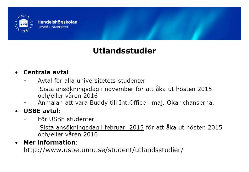 Utlandsstudier Centrala avtal: -Avtal för alla universitetets studenter Sista ansökningsdag i november för att åka ut hösten 2015 och/eller våren 2016 -Anmälan att vara Buddy till Int.Office i maj.