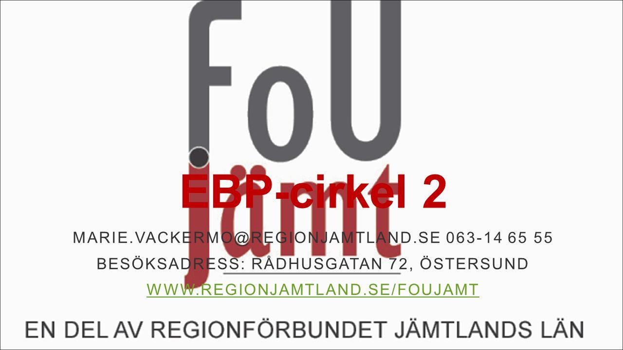EBP-cirkel 2 MARIE.VACKERMO@REGIONJAMTLAND.SE 063-14 65 55 BESÖKSADRESS: RÅDHUSGATAN 72, ÖSTERSUND WWW.REGIONJAMTLAND.SE/FOUJAMT
