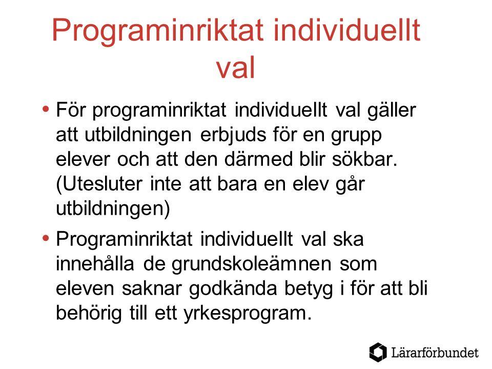 Programinriktat individuellt val  För programinriktat individuellt val gäller att utbildningen erbjuds för en grupp elever och att den därmed blir sökbar.