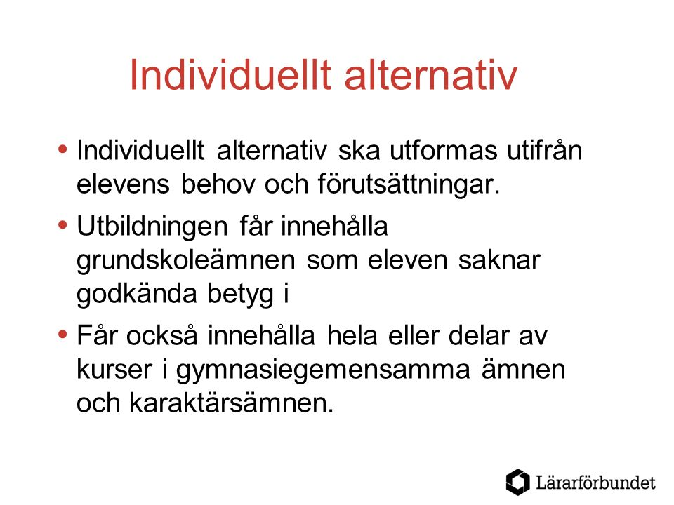 Individuellt alternativ  Individuellt alternativ ska utformas utifrån elevens behov och förutsättningar.