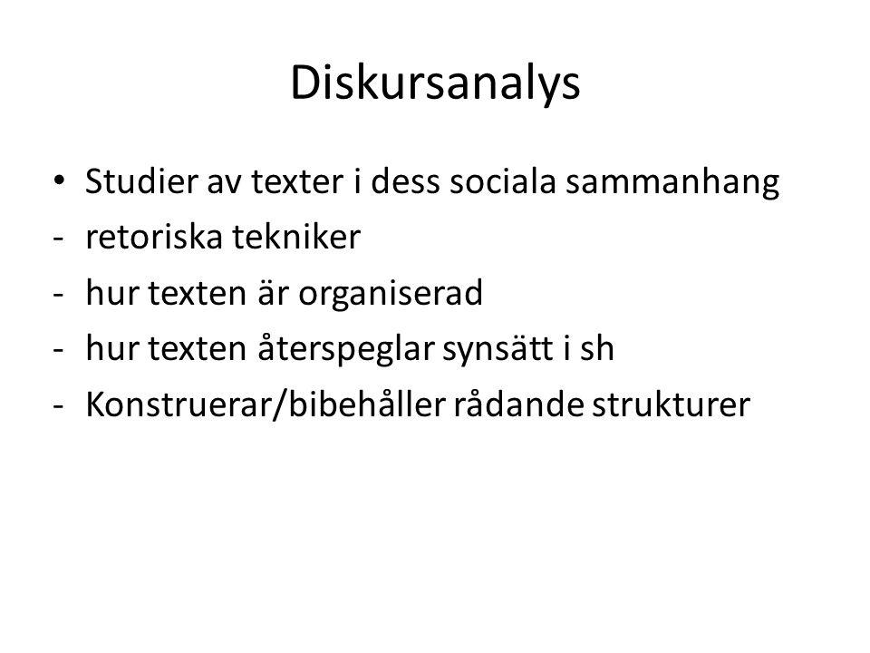 Diskursanalys Studier av texter i dess sociala sammanhang -retoriska tekniker -hur texten är organiserad -hur texten återspeglar synsätt i sh -Konstruerar/bibehåller rådande strukturer
