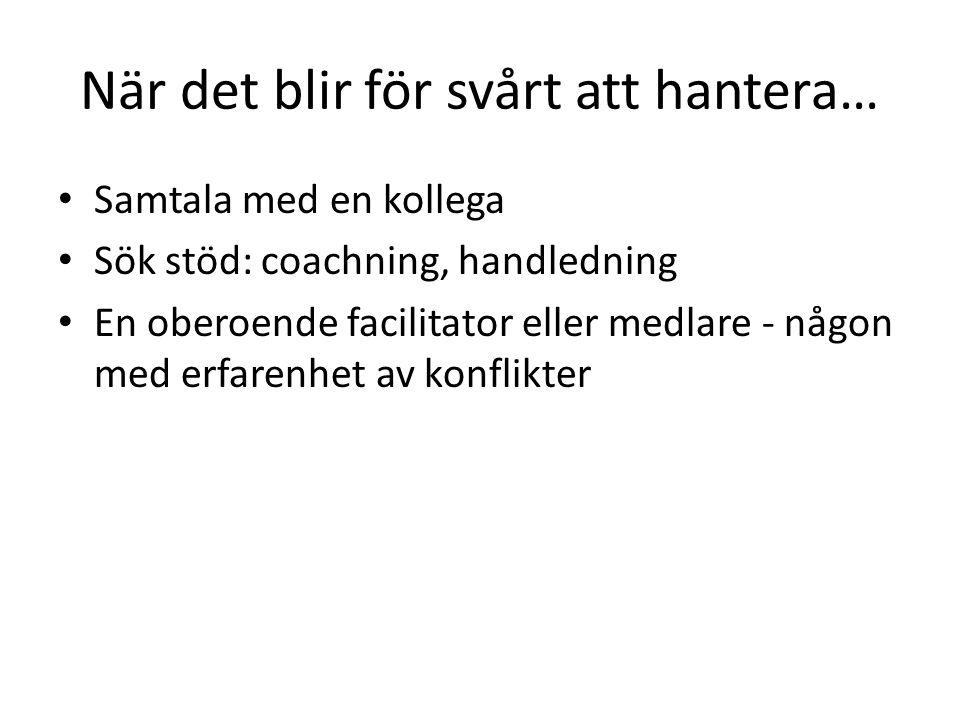 När det blir för svårt att hantera… Samtala med en kollega Sök stöd: coachning, handledning En oberoende facilitator eller medlare - någon med erfarenhet av konflikter