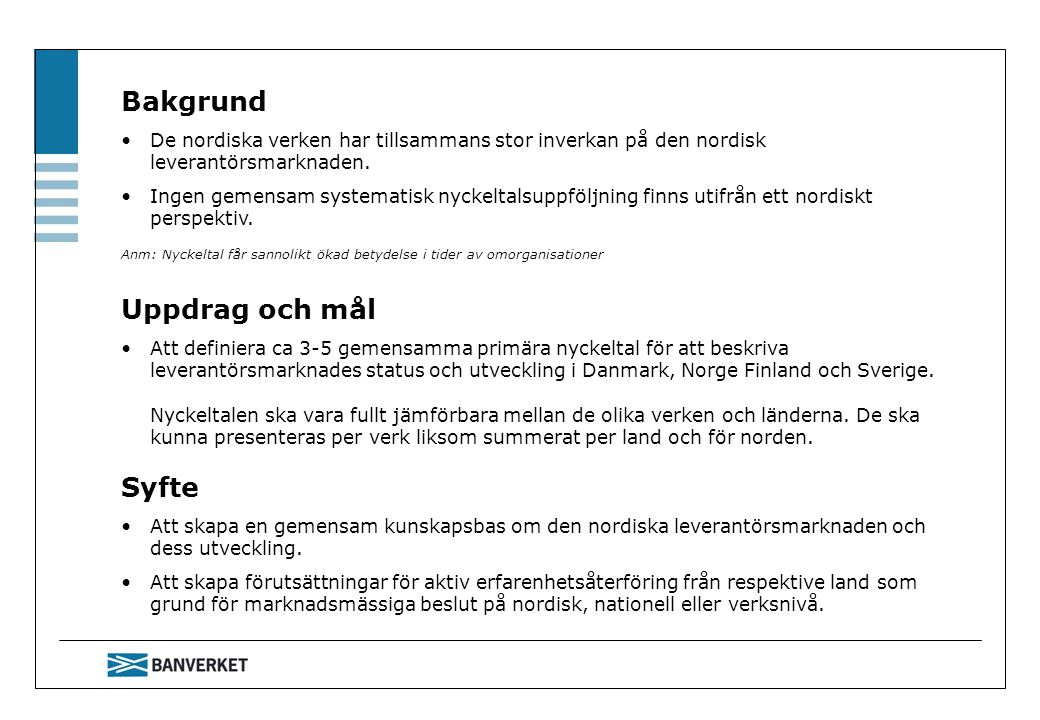 Bakgrund De nordiska verken har tillsammans stor inverkan på den nordisk leverantörsmarknaden.