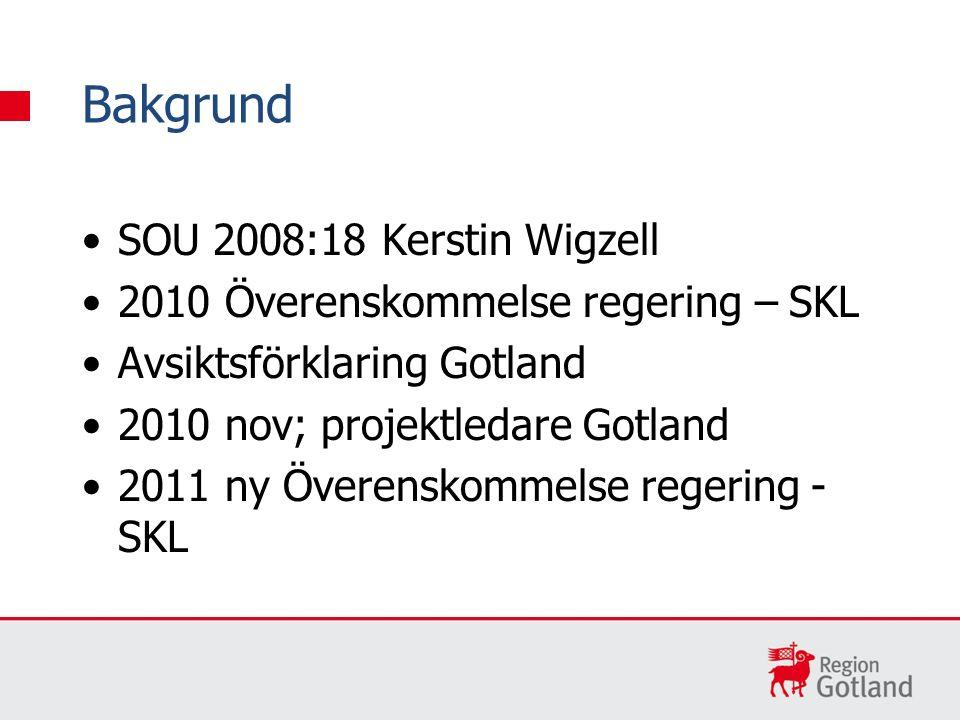 SOU 2008:18 Kerstin Wigzell 2010 Överenskommelse regering – SKL Avsiktsförklaring Gotland 2010 nov; projektledare Gotland 2011 ny Överenskommelse rege