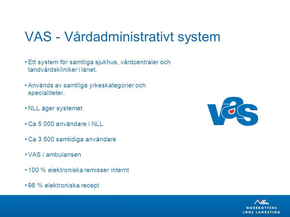 VAS - Vårdadministrativt system Ett system för samtliga sjukhus, vårdcentraler och tandvårdskliniker i länet.