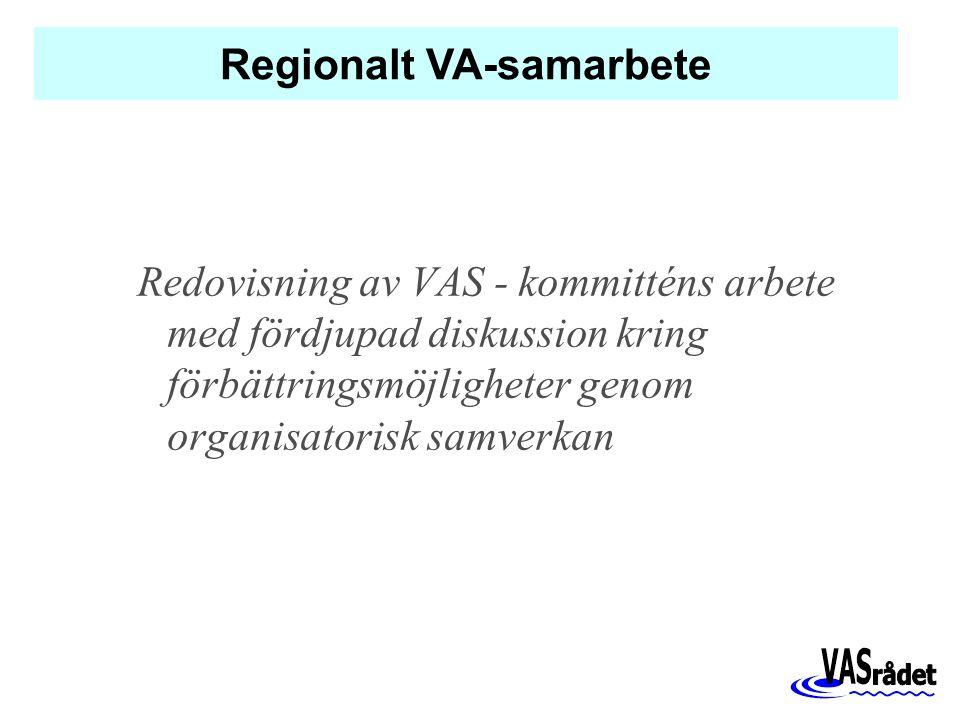 Redovisning av VAS - kommitténs arbete med fördjupad diskussion kring förbättringsmöjligheter genom organisatorisk samverkan Regionalt VA-samarbete