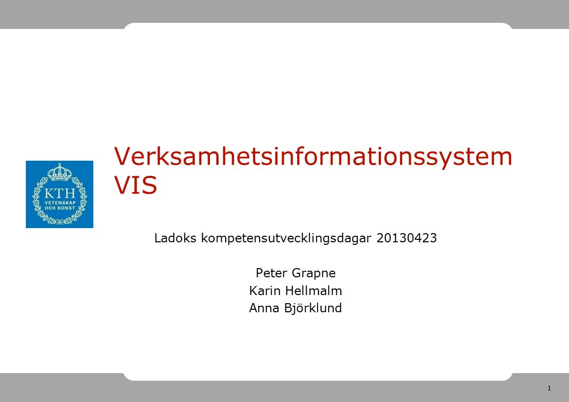 1 Verksamhetsinformationssystem VIS Ladoks kompetensutvecklingsdagar 20130423 Peter Grapne Karin Hellmalm Anna Björklund