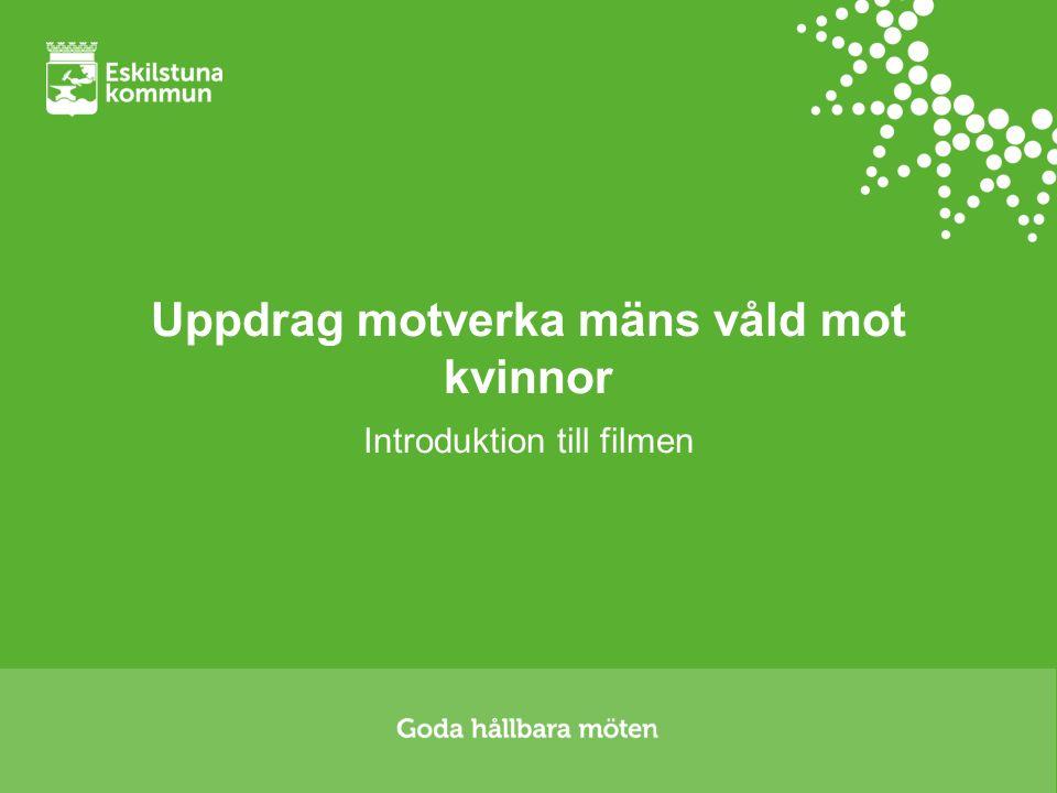 Bakgrund och syfte Alla medarbetare i Eskilstuna kommuns förvaltningar och bolag ska ha grundläggande kunskap om mäns våld mot kvinnor.