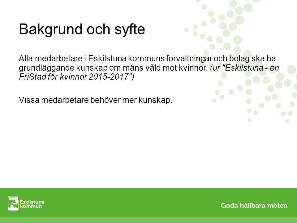 Bakgrund och syfte Alla medarbetare i Eskilstuna kommuns förvaltningar och bolag ska ha grundläggande kunskap om mäns våld mot kvinnor. (ur