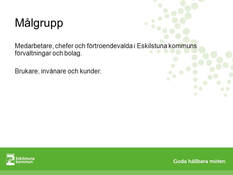 Målgrupp Medarbetare, chefer och förtroendevalda i Eskilstuna kommuns förvaltningar och bolag. Brukare, invånare och kunder.