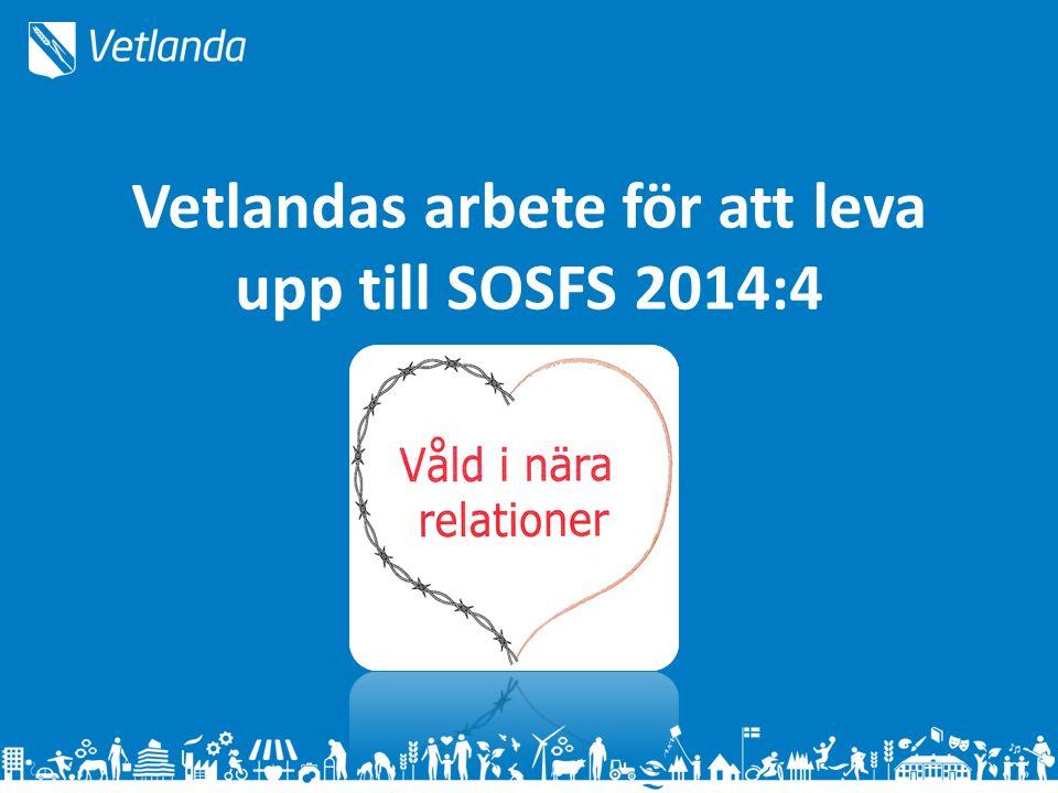 Vetlandas arbete för att leva upp till SOSFS 2014:4
