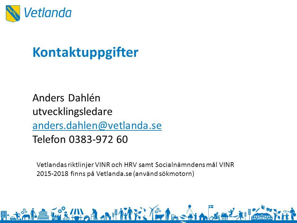 Kontaktuppgifter Anders Dahlén utvecklingsledare anders.dahlen@vetlanda.se Telefon 0383-972 60 Vetlandas riktlinjer VINR och HRV samt Socialnämndens mål VINR 2015-2018 finns på Vetlanda.se (använd sökmotorn)
