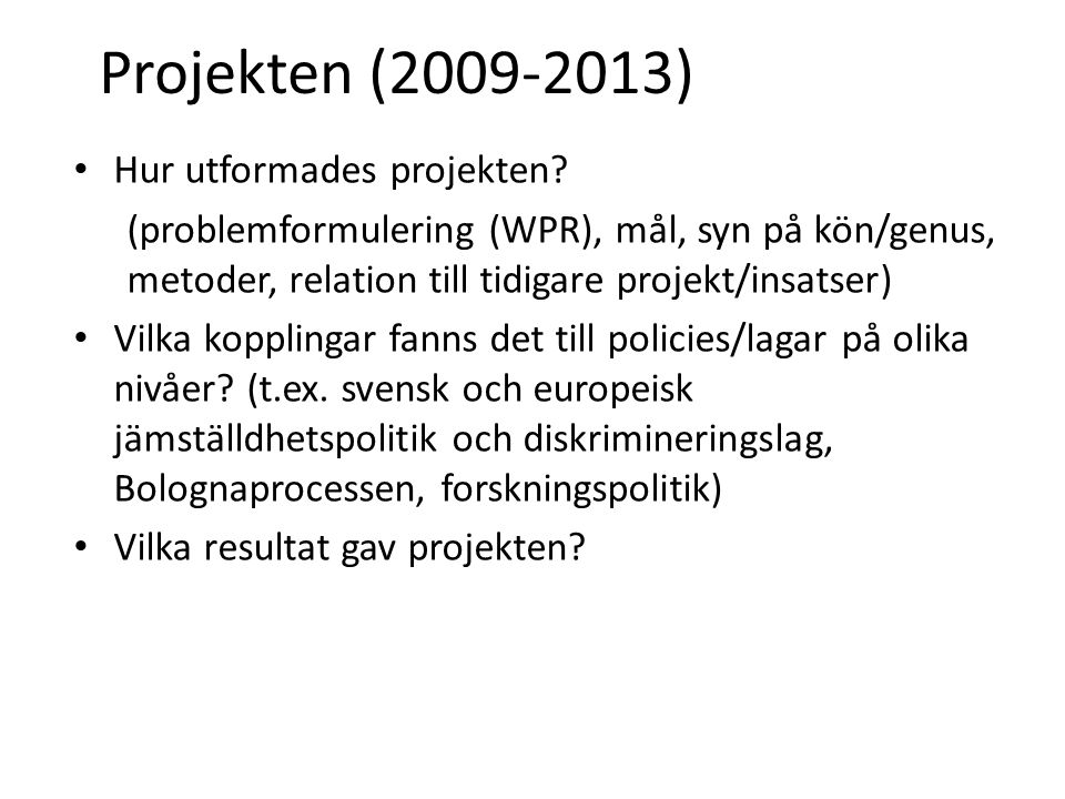 Projekten (2009-2013) Hur utformades projekten.