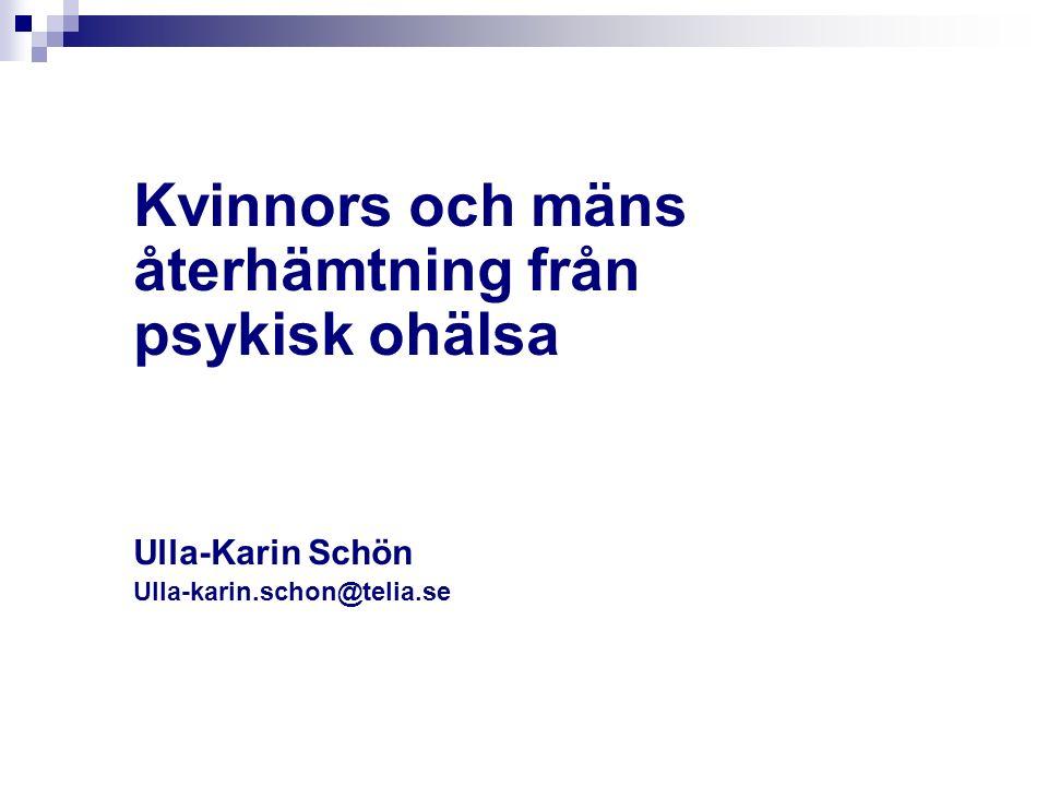 Kvinnors och mäns återhämtning från psykisk ohälsa Ulla-Karin Schön Ulla-karin.schon@telia.se