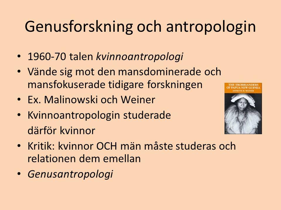 Genusforskning och antropologin 1960-70 talen kvinnoantropologi Vände sig mot den mansdominerade och mansfokuserade tidigare forskningen Ex.