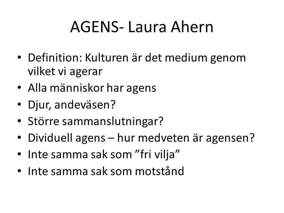 AGENS- Laura Ahern Definition: Kulturen är det medium genom vilket vi agerar Alla människor har agens Djur, andeväsen.
