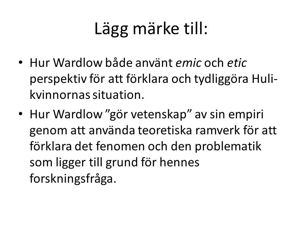 Lägg märke till: Hur Wardlow både använt emic och etic perspektiv för att förklara och tydliggöra Huli- kvinnornas situation.