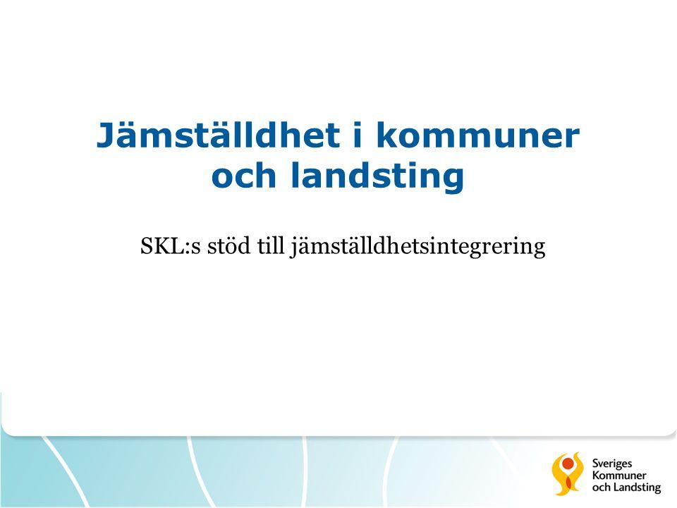 Jämställdhet i kommuner och landsting SKL:s stöd till jämställdhetsintegrering