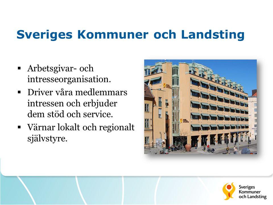 Sveriges Kommuner och Landsting  Arbetsgivar- och intresseorganisation.  Driver våra medlemmars intressen och erbjuder dem stöd och service.  Värna