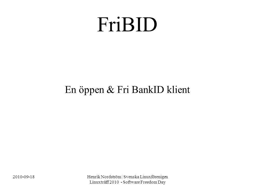 2010-09-18Henrik Nordström | Svenska Linuxförenigen Linuxträff 2010 - Software Freedom Day En öppen & Fri BankID klient FriBID