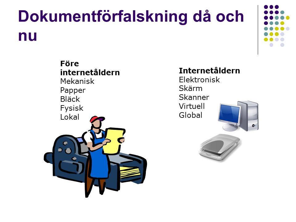 Dokumentförfalskning då och nu Före internetåldern Mekanisk Papper Bläck Fysisk Lokal Internetåldern Elektronisk Skärm Skanner Virtuell Global