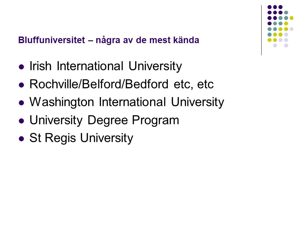 Bluffuniversitet – några av de mest kända Irish International University Rochville/Belford/Bedford etc, etc Washington International University Univer
